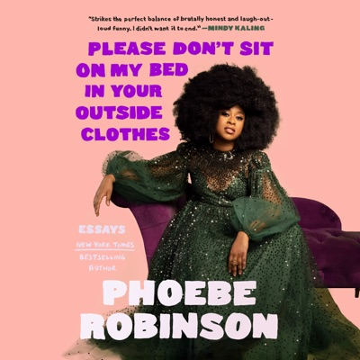 Please Don't Sit on My Bed in Your Outside Clothes: Essays (Unabridged)