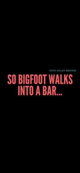 So Bigfoot Walks Into A Bar