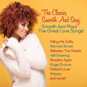 The Classics, Smooth and Sexy Jazz: Smooth Jazz Plays the Great Love Songs!