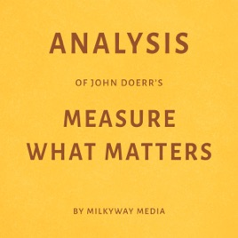 ‎Analysis of John Doerr's Measure What Matters: By