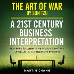 The Art of War by Sun Tzu: A 21st Century Business Interpretation: How to Be Successful in Negotiation Every Time, Using Sun Tzu's Strategies & Principles (Unabridged)
