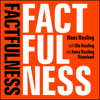 Factfulness: Ten Reasons We're Wrong About The World - And Why Things Are Better Than You Think (Unabridged) - Hans Rosling, Ola Rosling & Anna Rosling Rönnlund