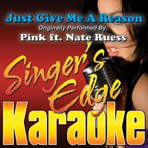 Singer's Edge Karaoke - Just Give Me a Reason (Originally Performed By Pink feat. Nate Ruess) [Instrumental]