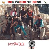 Borracho Te Beso - La Estúpida Pendeja & Combo Patraña