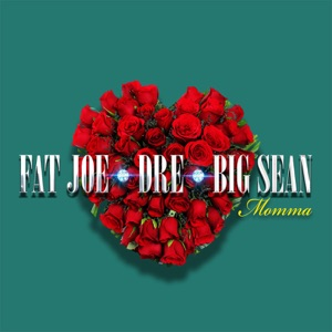 Fat Joe, Big Sean & Dre - Momma