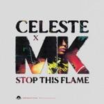 Celeste & MK - Stop This Flame