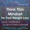 Think Thin Mindset for Fast Weight Loss: Sleep Meditation & Alpha Theta Hypnosis with The Sleep Lab (Original Recording) - Joel Thielke & Catherine Perry