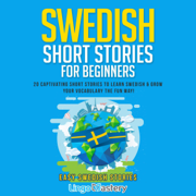 Swedish Short Stories for Beginners: 20 Captivating Short Stories to Learn Swedish & Grow Your Vocabulary the Fun Way! (Easy Swedish Stories, Book 1) (Unabridged)