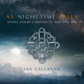 As Nighttime Falls: Hymns, Psalms & Prayers to End the Day