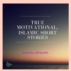 True Motivational Islamic Short Stories