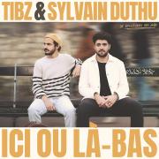 Ici ou là-bas - Tibz & Sylvain Duthu