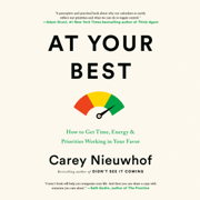 At Your Best: How to Get Time, Energy, and Priorities Working in Your Favor (Unabridged)