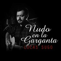 Letra De La Canción Nudo En La Garganta Lucas Sugo