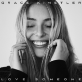 Love Someone - Grace Kinstler