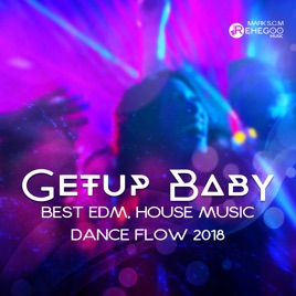 ‎Getup Baby - Best Edm, House Music, Dance Flow 2018 by Mark S C M