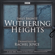 Emily Brontë & Rachel Joyce - Wuthering Heights: A Full-Cast BBC Radio Dramatisation (Original Recording)