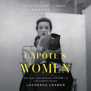 Capote's Women: A True Story of Love, Betrayal, and a Swan Song for an Era (Unabridged)
