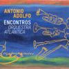 Encontros - Orquestra Atlantica - Antonio Adolfo