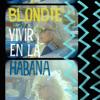 Blondie - Vivir en la Habana (Live from Havana, 2019) - EP artwork