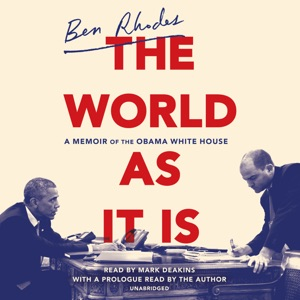 The World as It Is: A Memoir of the Obama White House (Unabridged) - Ben Rhodes audiobook, mp3