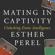 Esther Perel - Mating in Captivity: Unlocking Erotic Intelligence (Unabridged)