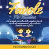 Favole per bambini: La grande raccolta delle migliori favole, ricche di insegnamenti, per crescere bambini sani e felici - Floriana Dolci