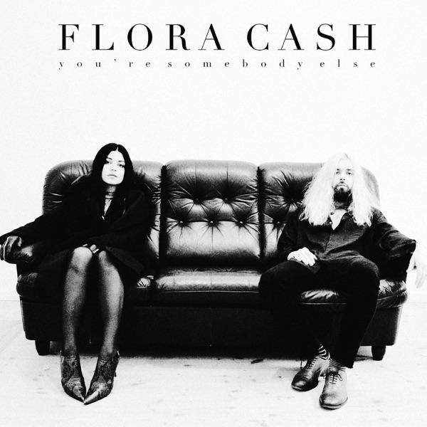 Flora Cash - You're Somebody Else