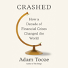 Adam Tooze - Crashed: How a Decade of Financial Crises Changed the World (Unabridged) artwork