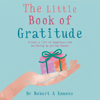 The Little Book of Gratitude (Unabridged) - Dr Robert A Emmons