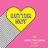 Better Not (feat. Wafia) [Golfclap Remix] - Louis The Child