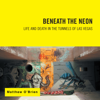 Matthew O'brien - Beneath the Neon: Life and Death in the Tunnels of Las Vegas (Unabridged)  artwork
