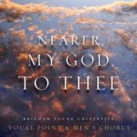 BYU Vocal Point & BYU Men's Chorus - Nearer, My God, to Thee - Single