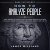 James W. Williams - How to Analyze People: Dark Psychology: Dark Secrets to Analyze and Influence Anyone Using Body Language, Human Psychology, Subliminal Persuasion, and NLP (Unabridged)  artwork