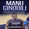 Clayton Geoffreys - Manu Ginobili: The Inspiring Story of One of Basketball's Greatest Sixth Men (Unabridged) portada