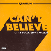Can't Believe Feat. Ty Dolla $ign & WizKid Kranium - Kranium