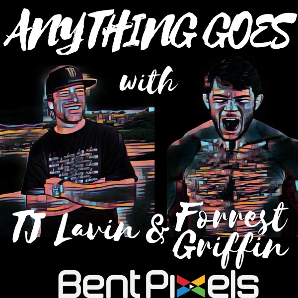 Anything Goes with TJ Lavin and Forrest Griffin