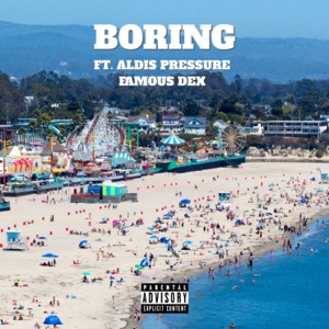 Boring (feat. Aldis Pressure & Famous Dex) - Single Mp3 Download