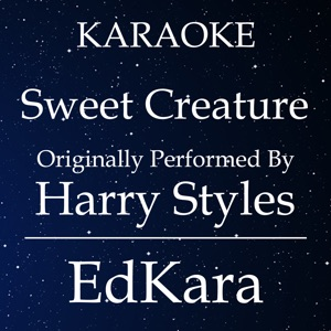 EdKara - Sweet Creature (Originally Performed by Harry Styles) [Karaoke No Guide Melody Version]