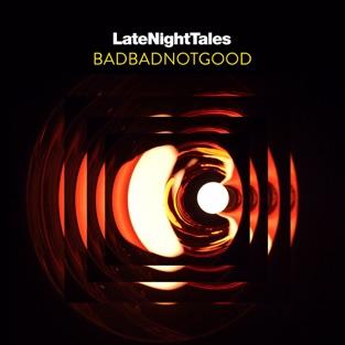 Late Night Tales: BADBADNOTGOOD – BADBADNOTGOOD
