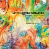 Sérgio Assad, Leo Brouwer & Roberto Sierra: Latin Guitar Sonatas - Xianji Liu