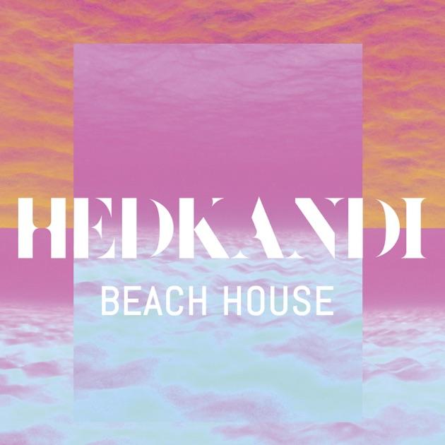 Hed Kandi Beach House 04 04: Hed Kandi Beach House By Various Artists On ITunes
