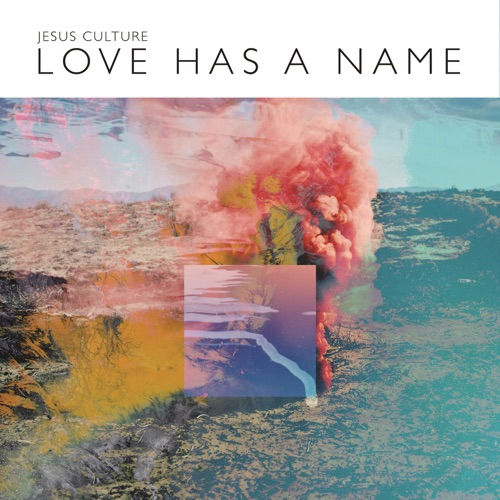 Jesus Culture - Love Has a Name [Live] [Deluxe Edition]