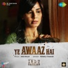 Ye Awaaz Hai From Indu Sarkar Single