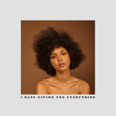 I Hate Giving You Everything - Arlissa