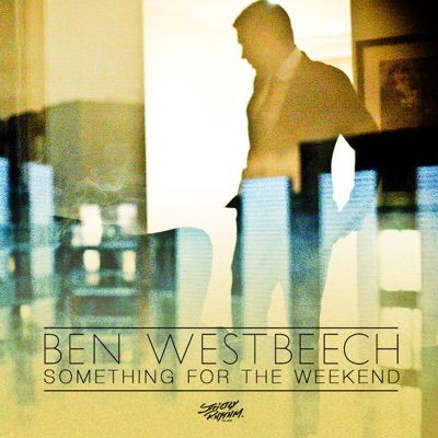 Something for the Weekend - Ben Westbeech