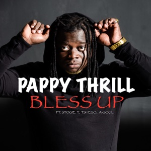 Pappy Thrill - Bless Up feat. Stogie T, Tshego & A-Soul