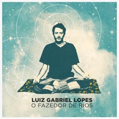 O Fazedor de Rios - Luiz Gabriel Lopes