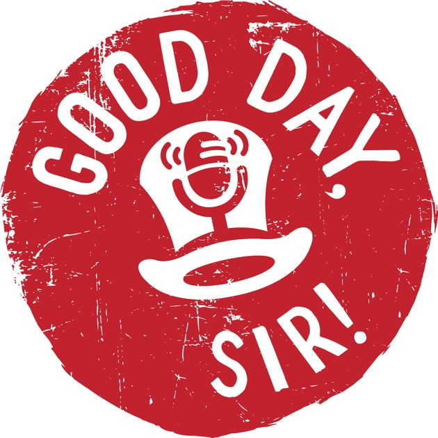 Good Day, Sir! Show by Jeremy Ross and John De Santiago on Apple