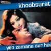 Khoobsurat / Yeh Zamana Aur Hai