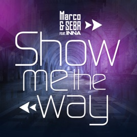 e6edc57af2edc Marco – Show Me the Way (feat. INNA)  with Seba  – Single  iTunes Plus M4A